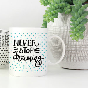 Never Stop Dreaming Motivational Coffee Mug