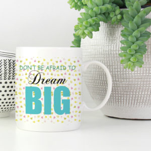 don't-afraid-to-dream-big-coffee-mug